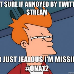 How I feel having my social media invaded by #ONA12